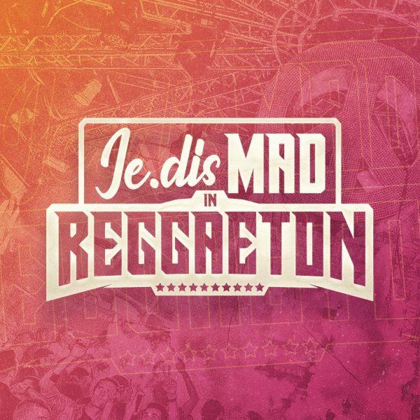 Je.Dis MAD in Reggaeton